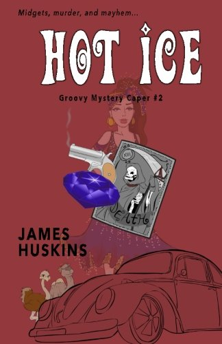 Hot Ice (Groovy Mystery Capers) (Volume 2) James Huskins