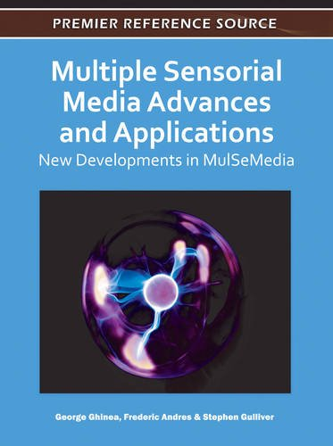 Multiple Sensorial Media Advances and Applications: New Developments in MulSeMedia (Premier Reference Source)