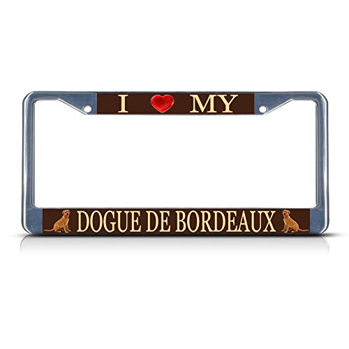 I Love My Dogue De Bordeaux Dog Heavy Duty Metal License Plate Frame Tag Border for Home/Man Cave Decor by (Bordeaux Metal)