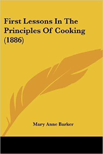 First lessons in the principles of cooking 1886 mary anne barker first lessons in the principles of cooking 1886 mary anne barker 9780548588741 amazon books thecheapjerseys Choice Image