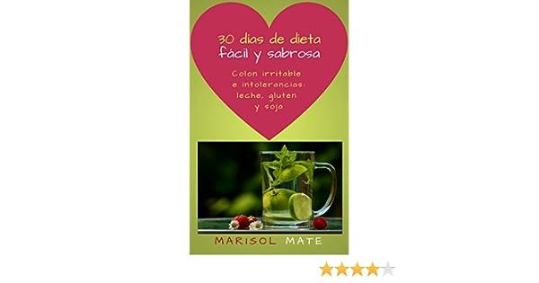 30 días de dieta fácil y sabrosa para colon irritable e intolerancias: leche, gluten y soja: Pierde peso y recupera el bienestar digestivo a través de la ...