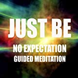 Just Be: No Expectation Guided Meditation
