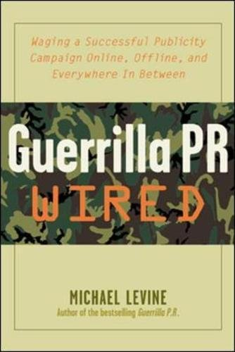 Guerrilla PR Wired : Waging a Successful Publicity Campaign Online, Offline, and Everywhere In Between