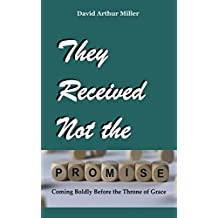They Received Not the Promise: Coming Boldly Before the Throne of Grace