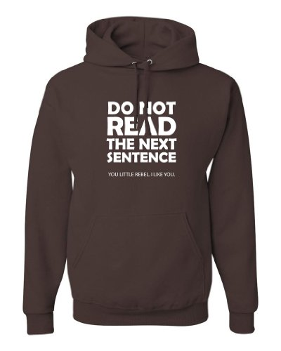 - ShirtLoco Men's Do Not Read The Next Sentence Hoodie Sweatshirt, Chocolate 2XL