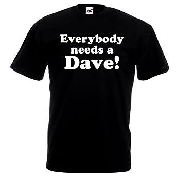 40fb6096a Everybody Needs A Dave T-Shirt - Funny David Name Joke Birthday Gift Top (