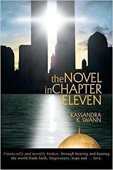 The Novel in Chapter Eleven: Financially And Morally Broken, Through Hearing And Hearing The World Finds Faith, Forgiveness, Hope And . . . Love. by Kassandra K. Swann (2015-11-06)