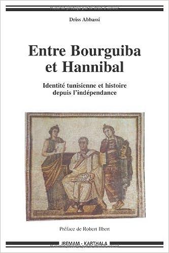 En ligne Entre Bourguiba et Hannibal : Identité tunisienne et histoire depuis l'indépendance pdf, epub