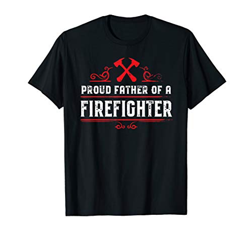 (Dad of a firefighter - Proud father of a firefighter tshirt)
