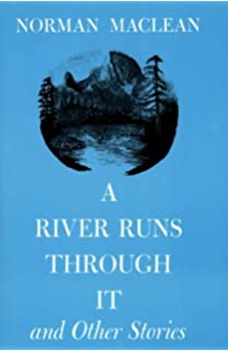 a river runs through it and other stories twenty fifth  a river runs through it and other stories by norman maclean 1976 04