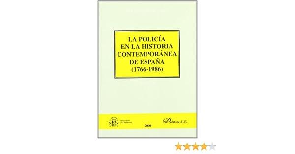 La policía en la historia contemporánea de España, 1766-1986 ...