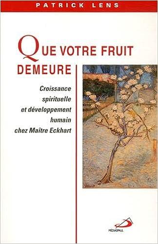 Lire un Que votre fruit demeure : Croissance spirituelle et développement humain chez Maître Eckhart pdf