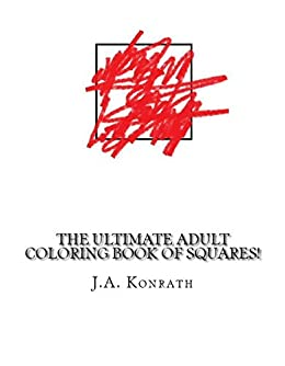 The Ultimate Adult Coloring Book of Squares!: One Hundred Pages of Squares by [Konrath, J.A.]