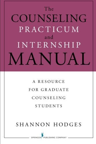 The Counseling Practicum and Internship Manual: A Resource for Graduate Counseling Students by Shannon Hodges PhD LMHC ACS (2010-08-03)