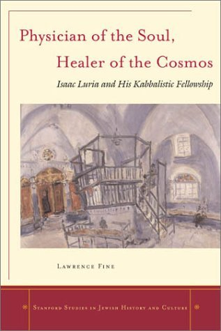 By Lawrence Fine Physician of the Soul, Healer of the Cosmos: Isaac Luria and his Kabbalistic Fellowship (Stanford St (1st First Edition) [Paperback] (Physician Of The Soul Healer Of The Cosmos)