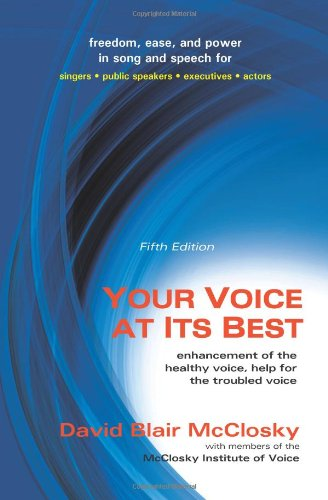Your Voice at Its Best: Enhancement of the Healthy Voice, Help for the Troubled Voice