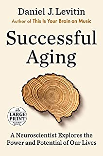 Book Cover: Successful Aging: A Neuroscientist Explores the Power and Potential of Our Lives