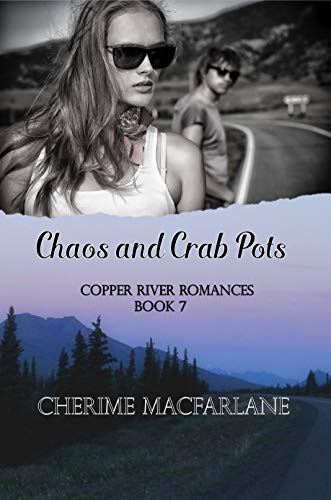 Chaos and Crab Pots (Copper River Romances Book 7) by [MacFarlane, Cherime]