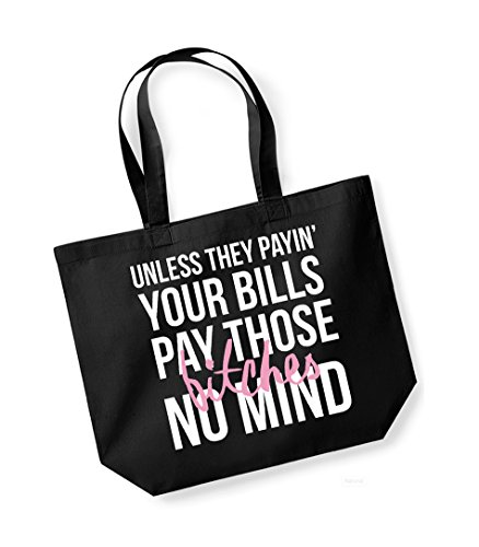 Unless They Payin' Your Bills, Pay Them Bitches No Mind - Large Canvas Fun Slogan Tote Bag Black/White