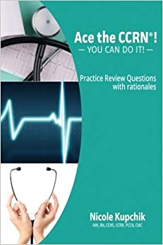 Ace the CCRN:  You Can Do It! Practice Review Questions
