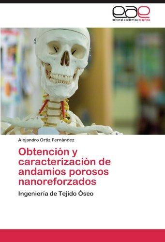 Obtencin y caracterizacin de andamios porosos nanoreforzados: Ingeniera de Tejido seo (Spanish Edition)