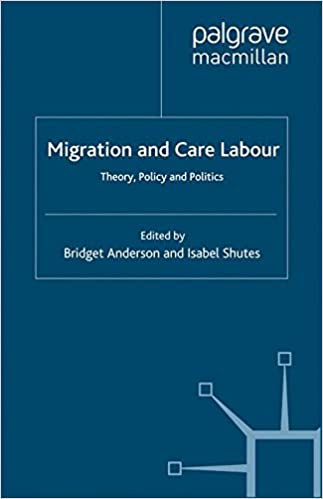 Migration and Care Labour: Theory, Policy and Politics (Migration, Diasporas and Citizenship)