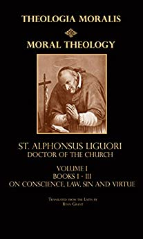 Moral Theology Book 1 (Theologia Moralis) by [Liguori, St. Alphonsus]