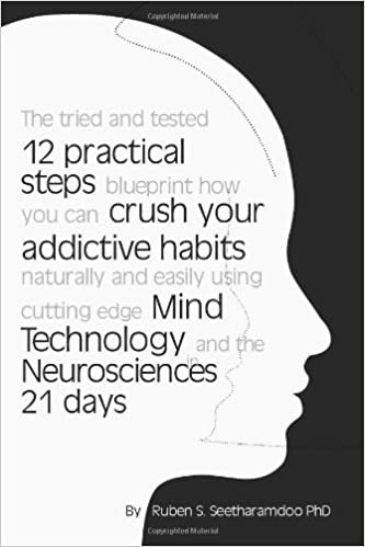 Book The tried and tested 12 practical steps blueprint how you can crush your addictive habits naturally and easily using cutting edge Mind Technology and the Neurosciences in 21 days