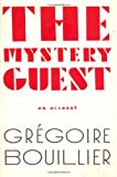 The Mystery Guest, Grégoire Bouillier, 0374185700