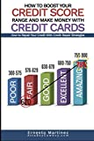 How to Boost Your Credit Score Range and Make Money With Credit Cards.: How to Repair Your Credit With Credit Repair Strategies. (Entrepreneurship)