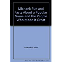Michael: Fun and Facts About a Popular Name and the People Who Made It Great
