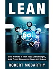 Lean: What You Need to Know About Lean Six Sigma, Agile Project Management, Scrum and Kanban