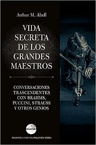 Vida secreta de los grandes maestros de Arthur M. Abell