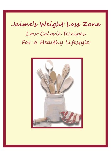 Jaimes Weight Loss Zone Low Calorie Recipes for a Healthy Lifestyle