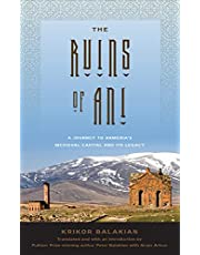 The Ruins of Ani: A Journey to Armenia's Medieval Capital and its Legacy