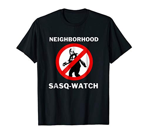 Neighborhood Sasq Watch T-Shirt - BigFoot Yeti Funny