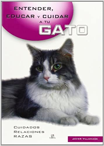 Entender, Educar Y Cuidar a Tu Gato/Understanding, Educating And Taking Care of Your Cat (Entender, Educar Y Cuidar Tu Mascota / Understand, ...