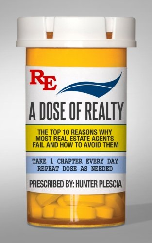 A Dose of Realty: The top ten reasons why most real estate agents fail and how to avoid them