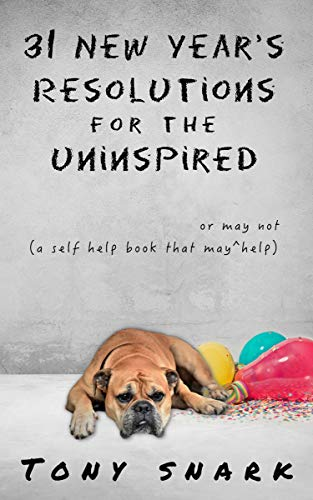 31 New Year's Resolutions for the Uninspired: A Self Help Book that May or May Not Help