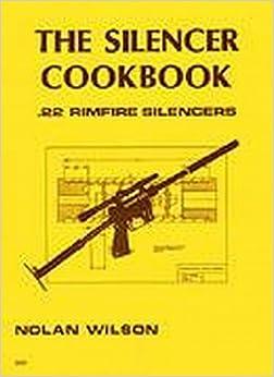 The Silencer Cookbook; .22 Rimfire Silencers