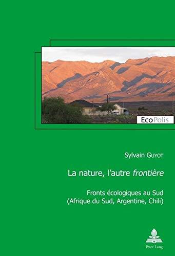 La nature, l'autre «frontière»: Fronts écologiques au Sud (Afrique du Sud, Argentine, Chili)