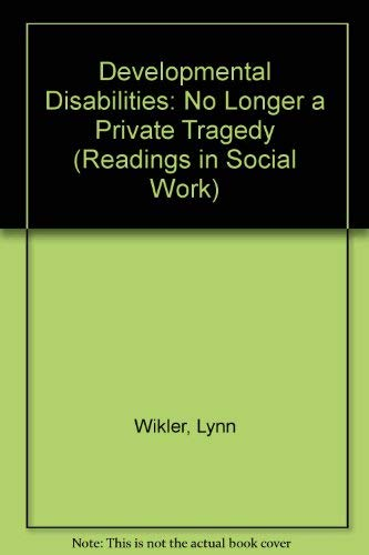 Developmental Disabilities: No Longer a Private Tragedy (Readings in Social Work)