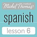 Michel Thomas Beginner Spanish, Lesson 6 | Michel Thomas
