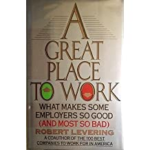 A Great Place to Work: What Makes Some Employers So Good-And Most So Bad