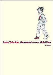 vignette de 'Ma rencontre avec Violet Park (Jenny Valentine)'