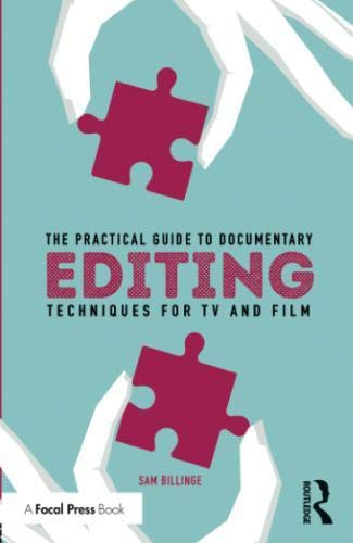 The Practical Guide to Documentary Editing: Techniques for TV and Film by Focal Press