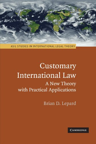 Customary International Law: A New Theory with Practical Applications (ASIL Studies in International Legal Theory)