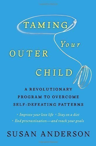 Taming Your Outer Child: A Revolutionary Program to Overcome Self-Defeating Patterns by Susan Anderson (Jan 25 2011)