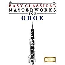 Easy Classical Masterworks for Oboe: Music of Bach, Beethoven, Brahms, Handel, Haydn, Mozart, Schubert, Tchaikovsky, Vivaldi and Wagner