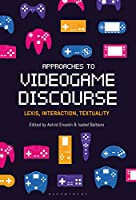 Approaches to Videogame Discourse: Lexis, Interaction, Textuality Front Cover